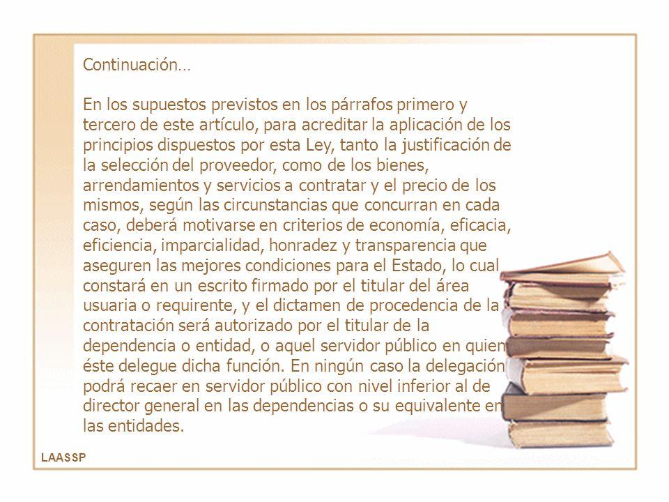 LAASSP Continuación… En los supuestos previstos en los párrafos primero y tercero de este artículo, para acreditar la aplicación de los principios dis