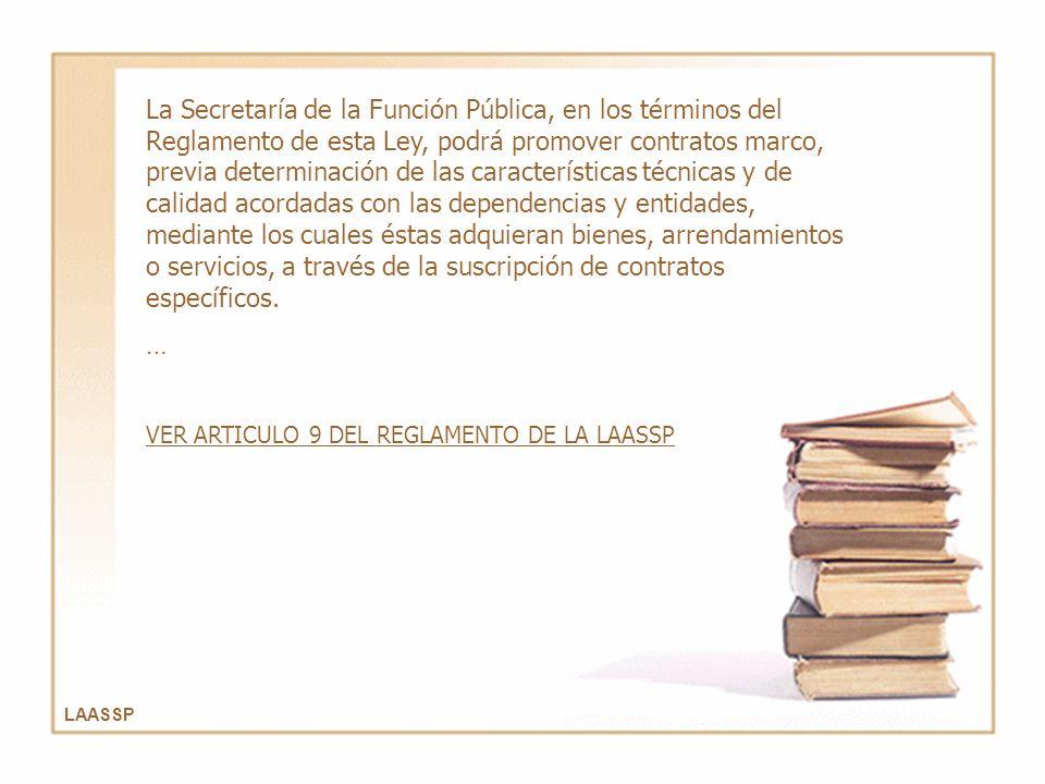 LAASSP La Secretaría de la Función Pública, en los términos del Reglamento de esta Ley, podrá promover contratos marco, previa determinación de las ca