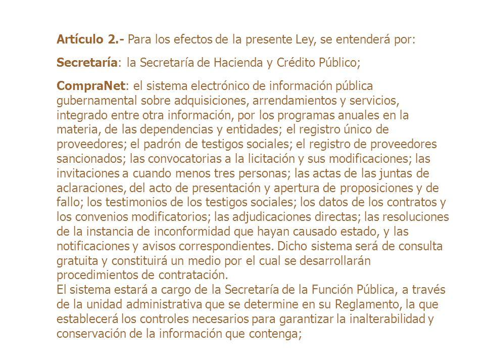 Artículo 2.- Para los efectos de la presente Ley, se entenderá por: Secretaría: la Secretaría de Hacienda y Crédito Público; CompraNet: el sistema ele