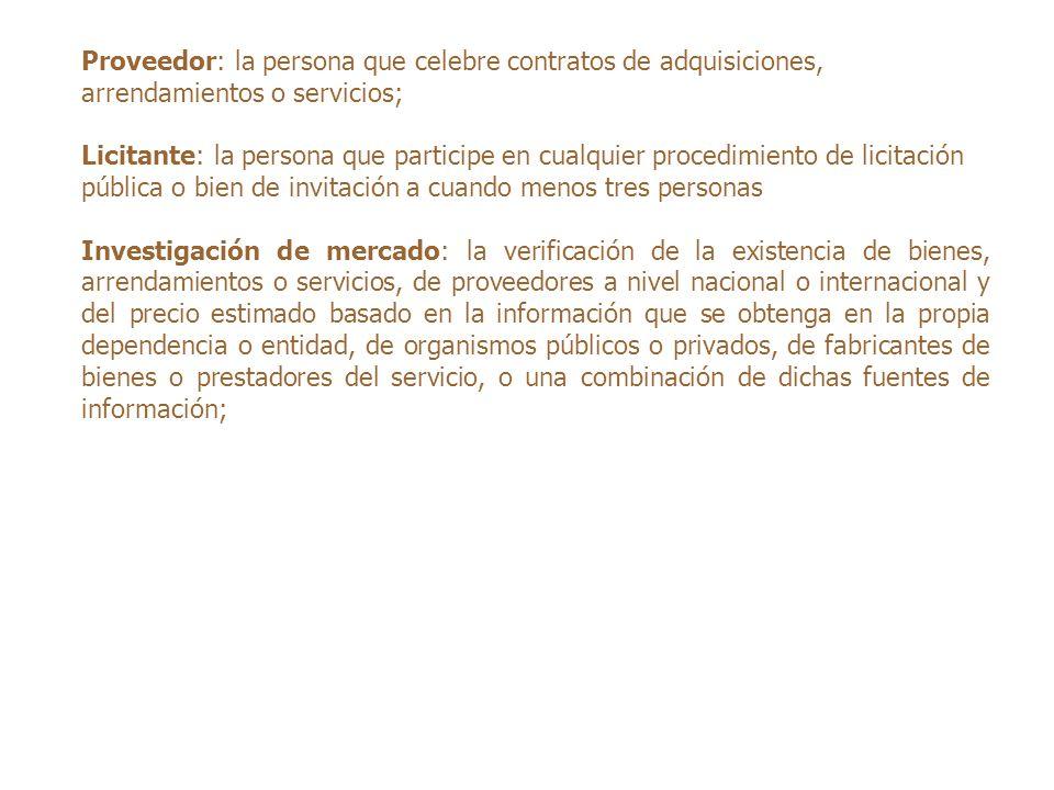 Proveedor: la persona que celebre contratos de adquisiciones, arrendamientos o servicios; Licitante: la persona que participe en cualquier procedimien