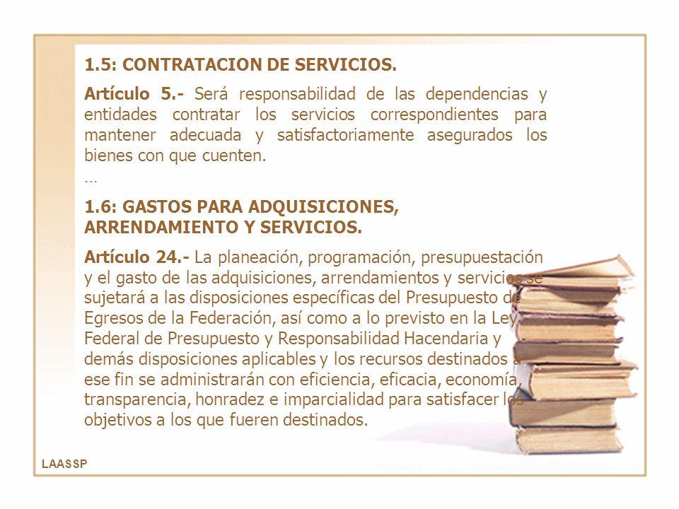 LAASSP 1.5: CONTRATACION DE SERVICIOS. Artículo 5.- Será responsabilidad de las dependencias y entidades contratar los servicios correspondientes para
