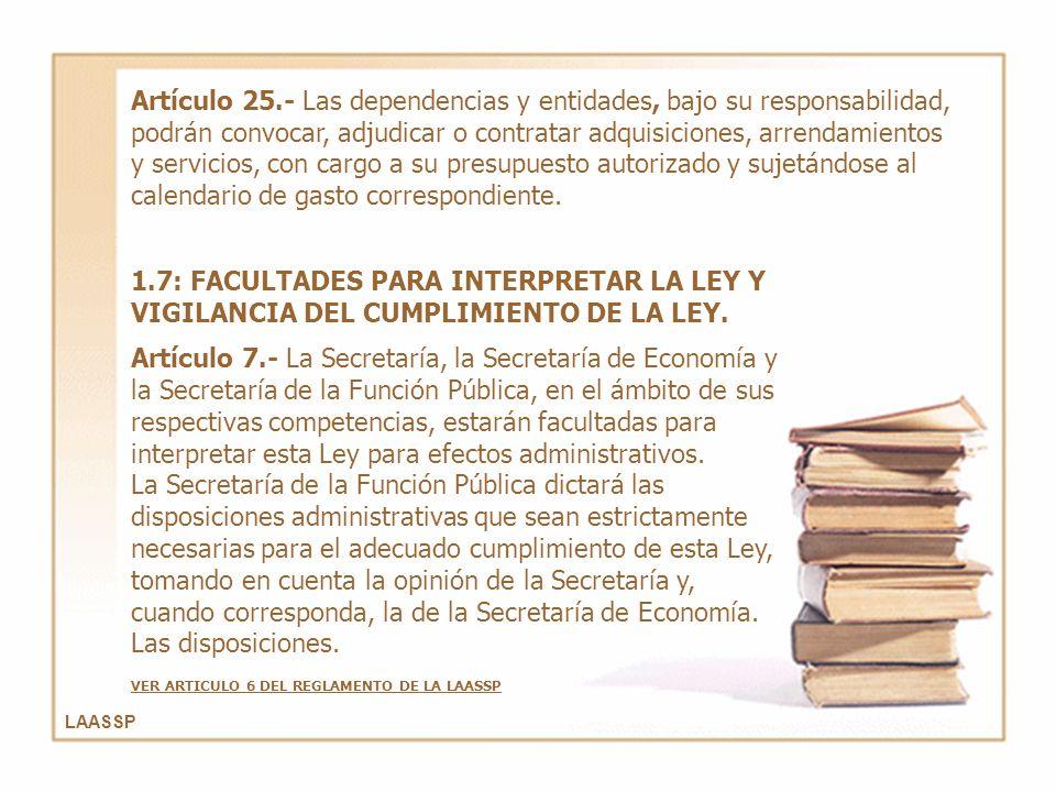 LAASSP Artículo 25.- Las dependencias y entidades, bajo su responsabilidad, podrán convocar, adjudicar o contratar adquisiciones, arrendamientos y ser