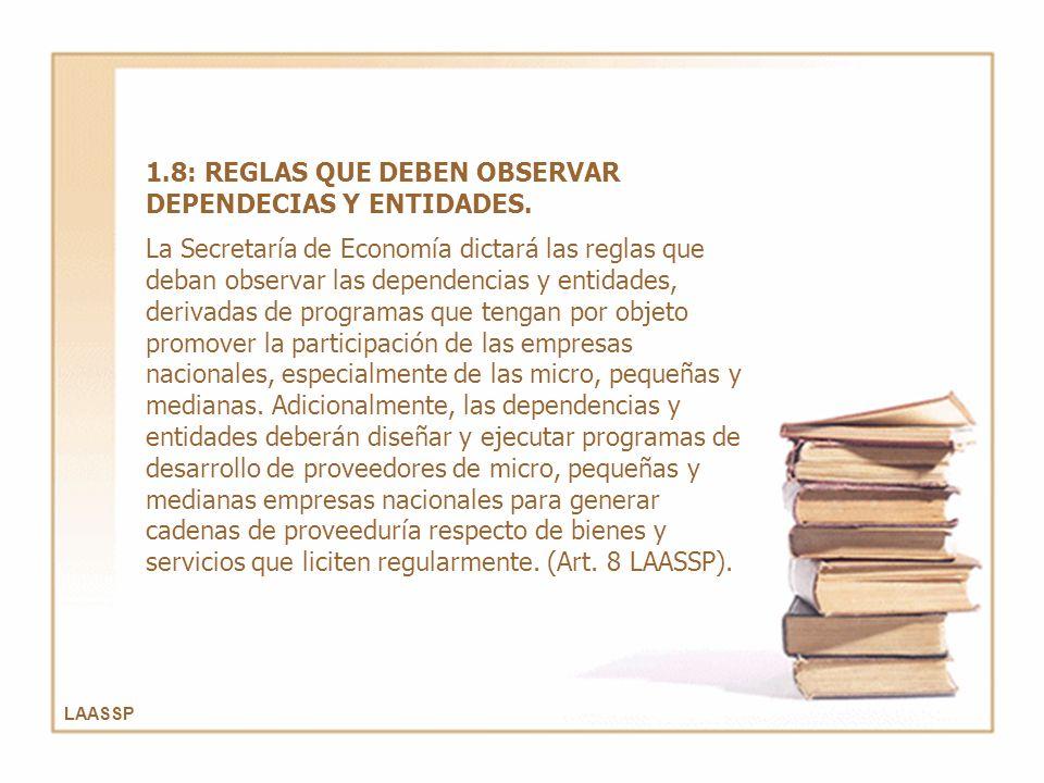 LAASSP 1.8: REGLAS QUE DEBEN OBSERVAR DEPENDECIAS Y ENTIDADES. La Secretaría de Economía dictará las reglas que deban observar las dependencias y enti