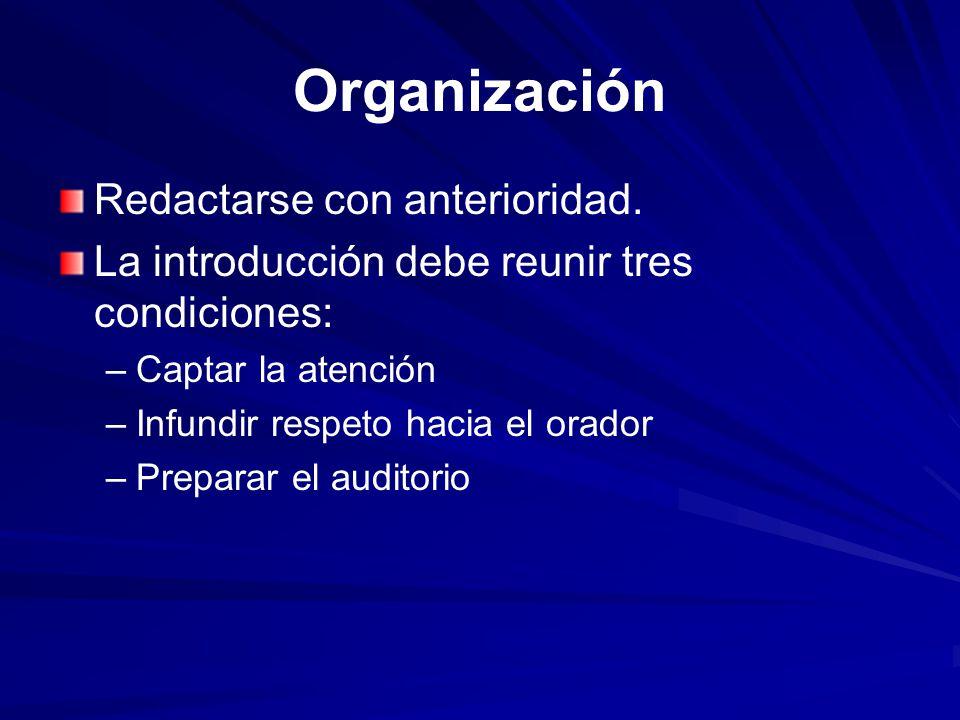 Organización Redactarse con anterioridad. La introducción debe reunir tres condiciones: – –Captar la atención – –Infundir respeto hacia el orador – –P