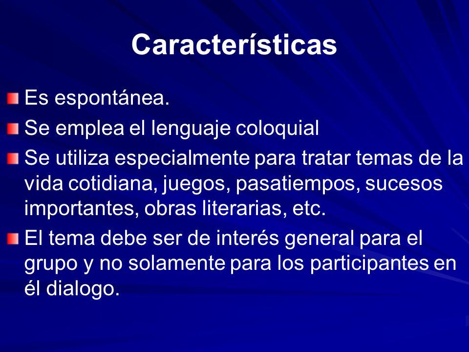 Características Es espontánea. Se emplea el lenguaje coloquial Se utiliza especialmente para tratar temas de la vida cotidiana, juegos, pasatiempos, s