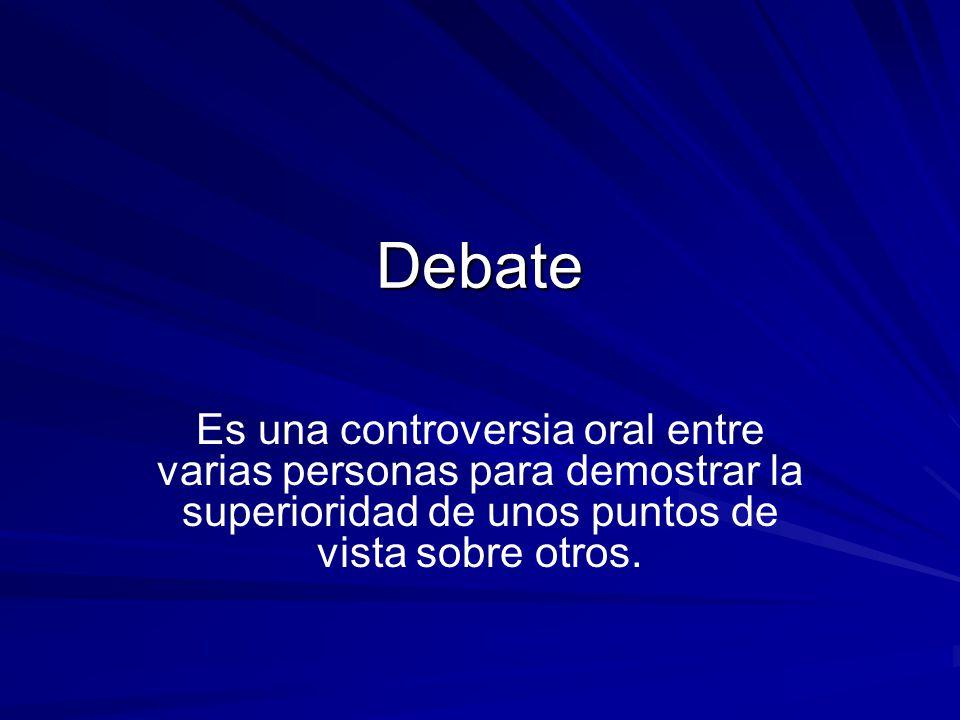 Debate Es una controversia oral entre varias personas para demostrar la superioridad de unos puntos de vista sobre otros.