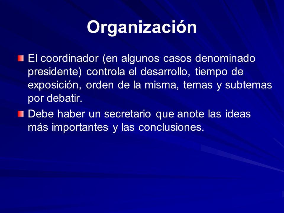 Organización El coordinador (en algunos casos denominado presidente) controla el desarrollo, tiempo de exposición, orden de la misma, temas y subtemas
