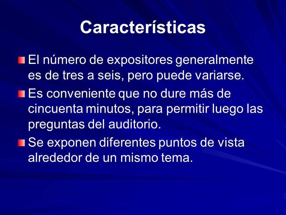 Características El número de expositores generalmente es de tres a seis, pero puede variarse. Es conveniente que no dure más de cincuenta minutos, par