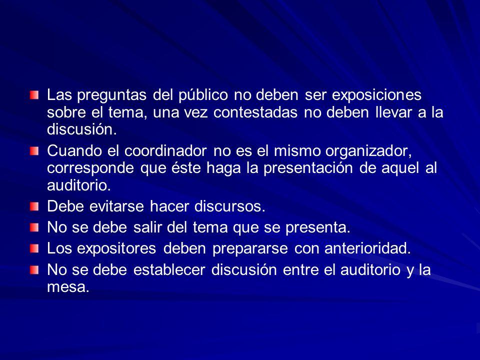 Las preguntas del público no deben ser exposiciones sobre el tema, una vez contestadas no deben llevar a la discusión. Cuando el coordinador no es el