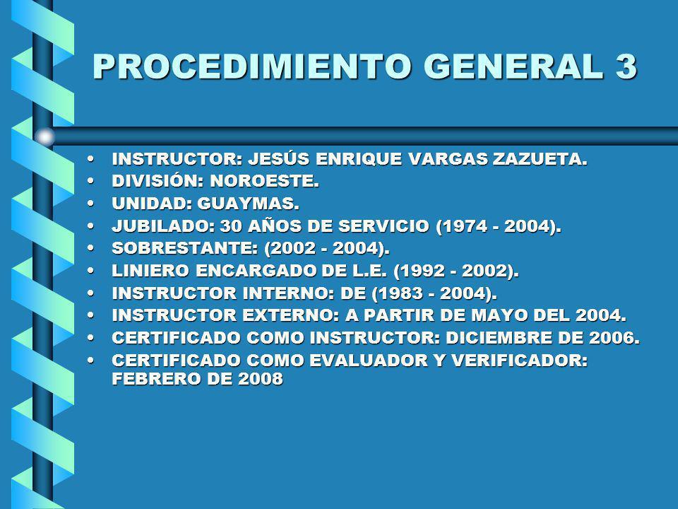 PROCEDIMIENTO GENERAL 3 INSTRUCTOR: JESÚS ENRIQUE VARGAS ZAZUETA.INSTRUCTOR: JESÚS ENRIQUE VARGAS ZAZUETA. DIVISIÓN: NOROESTE.DIVISIÓN: NOROESTE. UNID