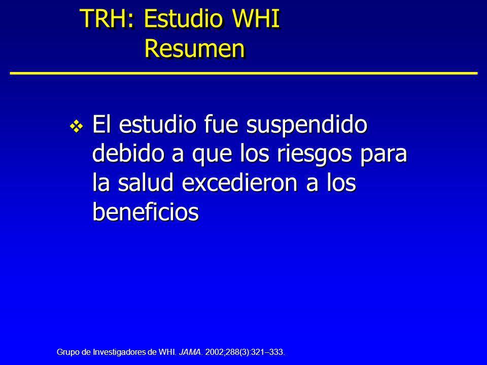 TRH: Estudio WHI Resumen v El estudio fue suspendido debido a que los riesgos para la salud excedieron a los beneficios Grupo de Investigadores de WHI
