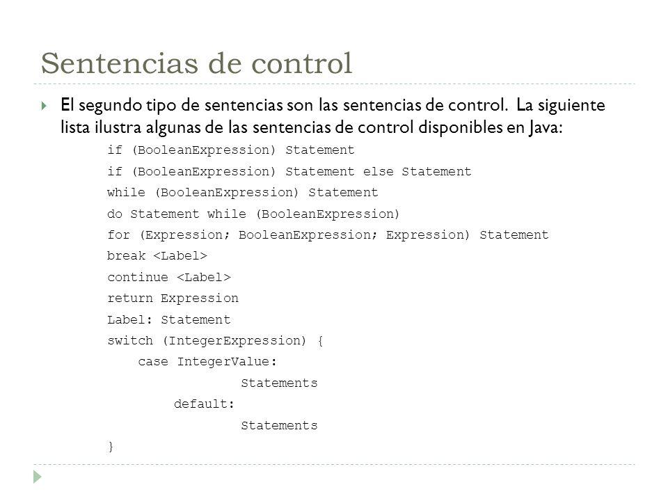 Sentencias de control El segundo tipo de sentencias son las sentencias de control. La siguiente lista ilustra algunas de las sentencias de control dis