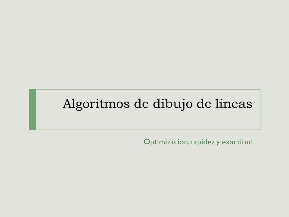 Algoritmos de dibujo de líneas Optimización, rapidez y exactitud