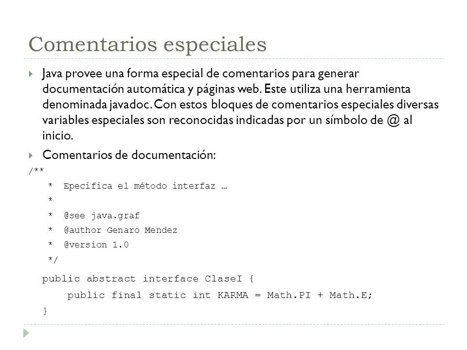 Comentarios especiales Java provee una forma especial de comentarios para generar documentación automática y páginas web. Este utiliza una herramienta