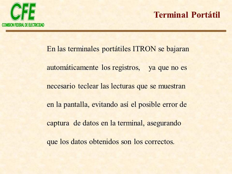 En las terminales portátiles ITRON se bajaran automáticamente los registros, ya que no es necesario teclear las lecturas que se muestran en la pantall
