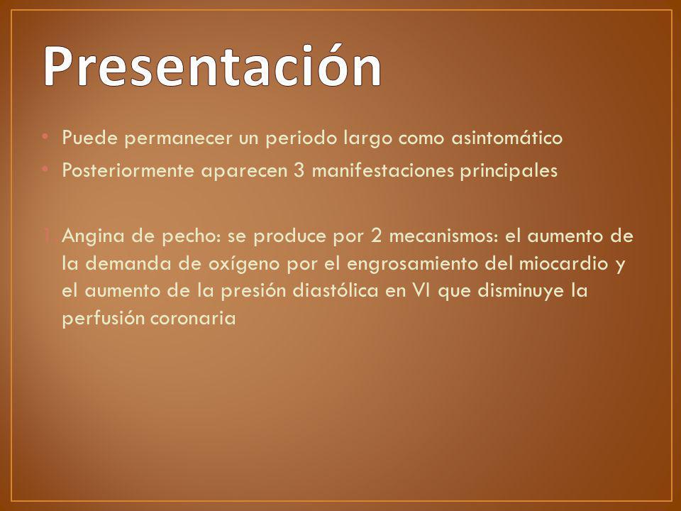 Puede permanecer un periodo largo como asintomático Posteriormente aparecen 3 manifestaciones principales 1.Angina de pecho: se produce por 2 mecanism