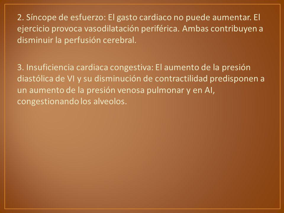2. Síncope de esfuerzo: El gasto cardiaco no puede aumentar. El ejercicio provoca vasodilatación periférica. Ambas contribuyen a disminuir la perfusió