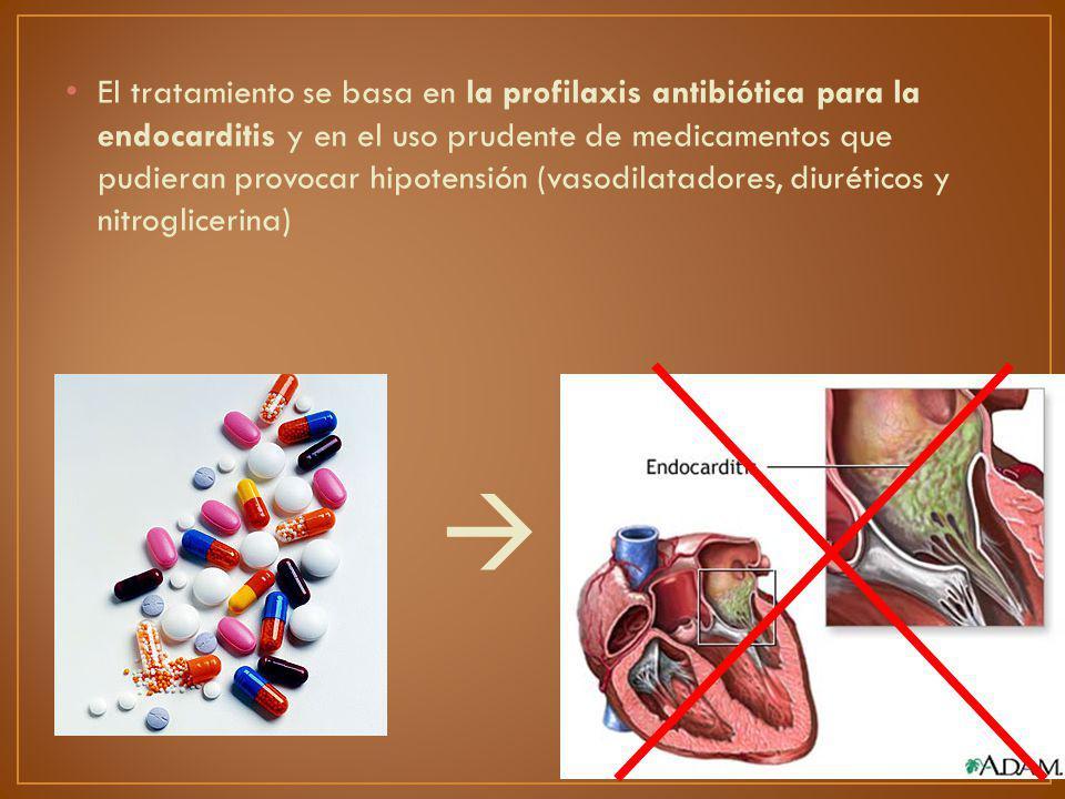 El tratamiento se basa en la profilaxis antibiótica para la endocarditis y en el uso prudente de medicamentos que pudieran provocar hipotensión (vasod