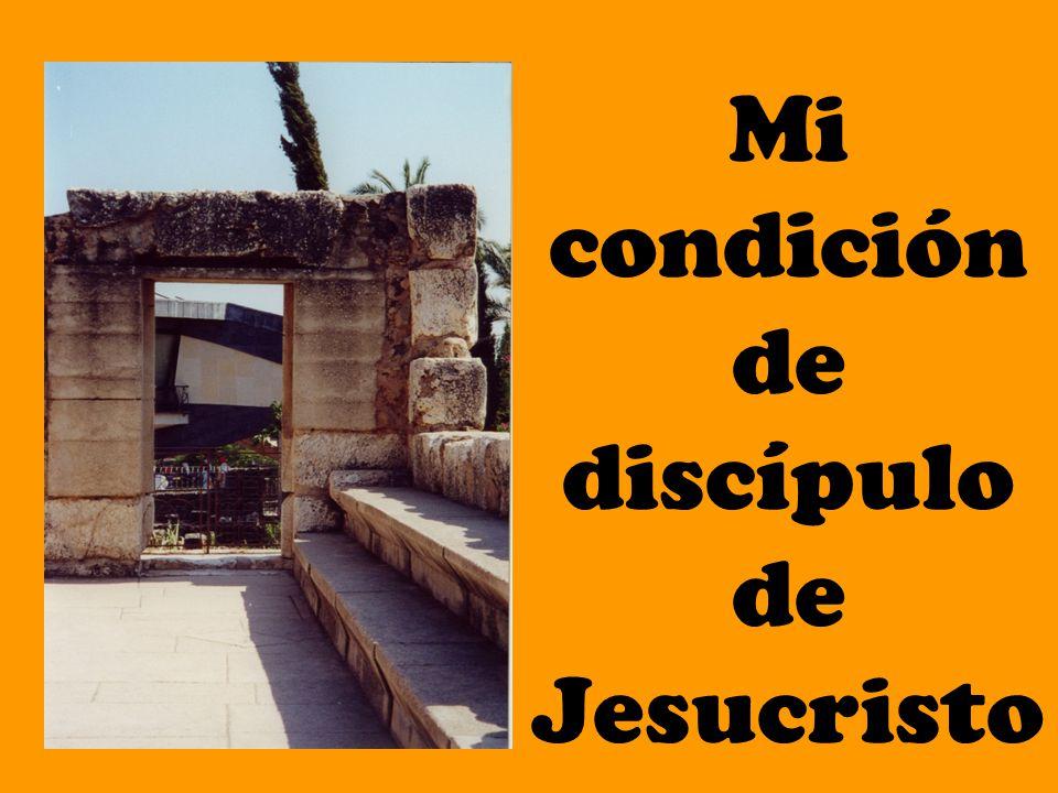 Mi condición de discípulo de Jesucristo