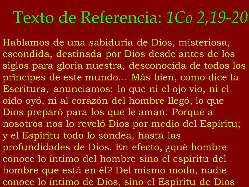 Texto de Referencia: 1Co 2,19-20 Hablamos de una sabiduría de Dios, misteriosa, escondida, destinada por Dios desde antes de los siglos para gloria nu
