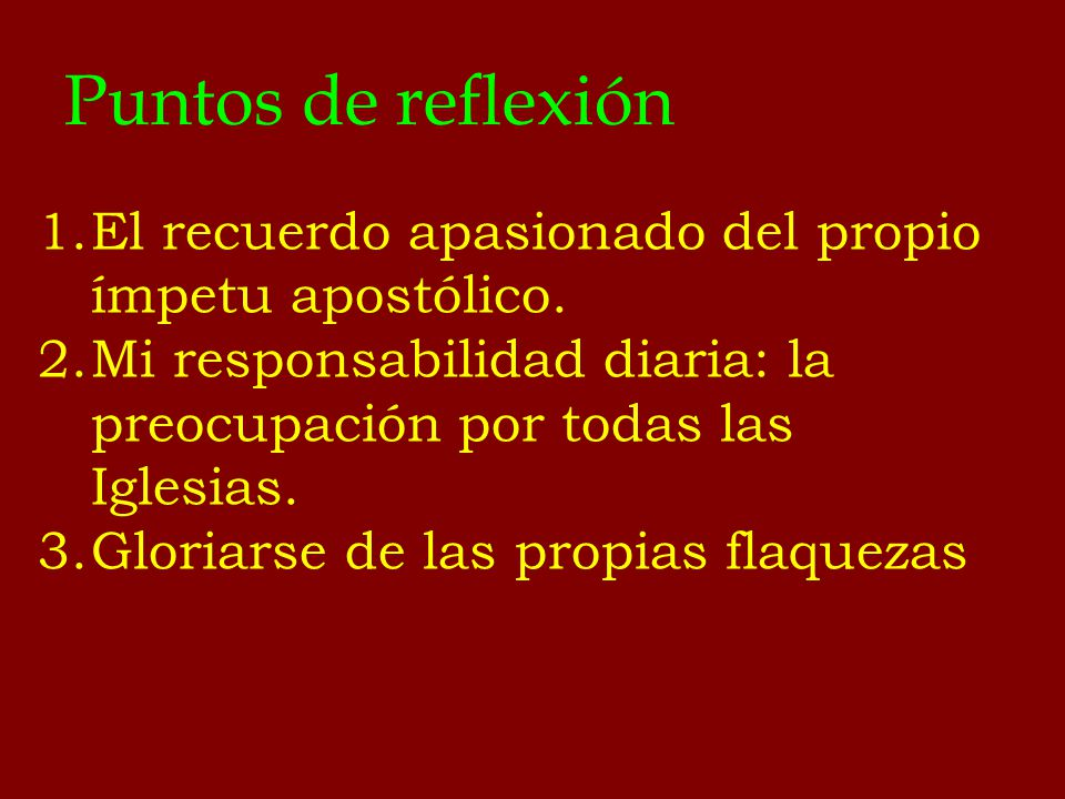 Puntos de reflexión 1.El recuerdo apasionado del propio ímpetu apostólico. 2.Mi responsabilidad diaria: la preocupación por todas las Iglesias. 3.Glor