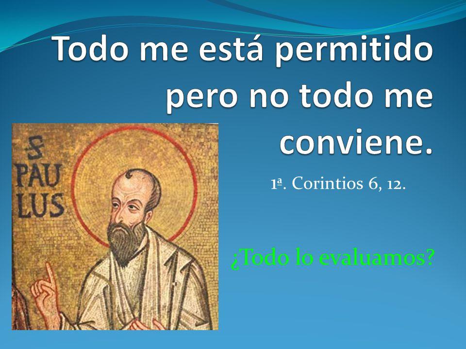 1 ª. Corintios 6, 12.