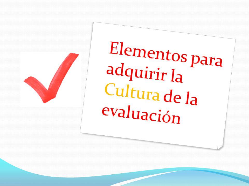 Elementos para adquirir la Cultura de la evaluación
