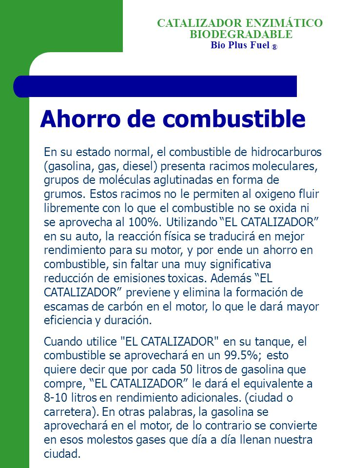 BIODEGRADABLE Bio Plus Fuel ® CATALIZADOR ENZIMÁTICO Ahorro de combustible En su estado normal, el combustible de hidrocarburos (gasolina, gas, diesel