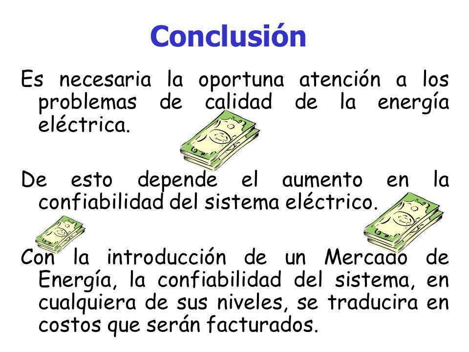Conclusión El grado de calidad de la energía eléctrica, puede definir el grado de confiabilidad del sistema eléctrico. La confiabilidad es dependiente