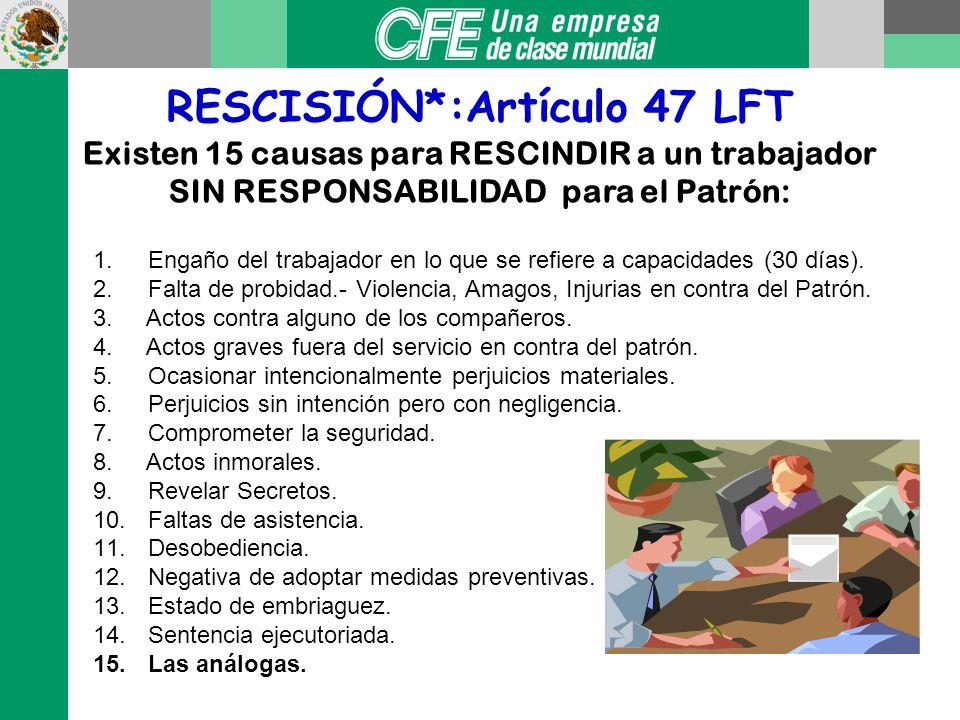 RESCISIÓN: Artículo 46 LFT SANCIÓN LABORAL Puede darse en cualquier tiempo.
