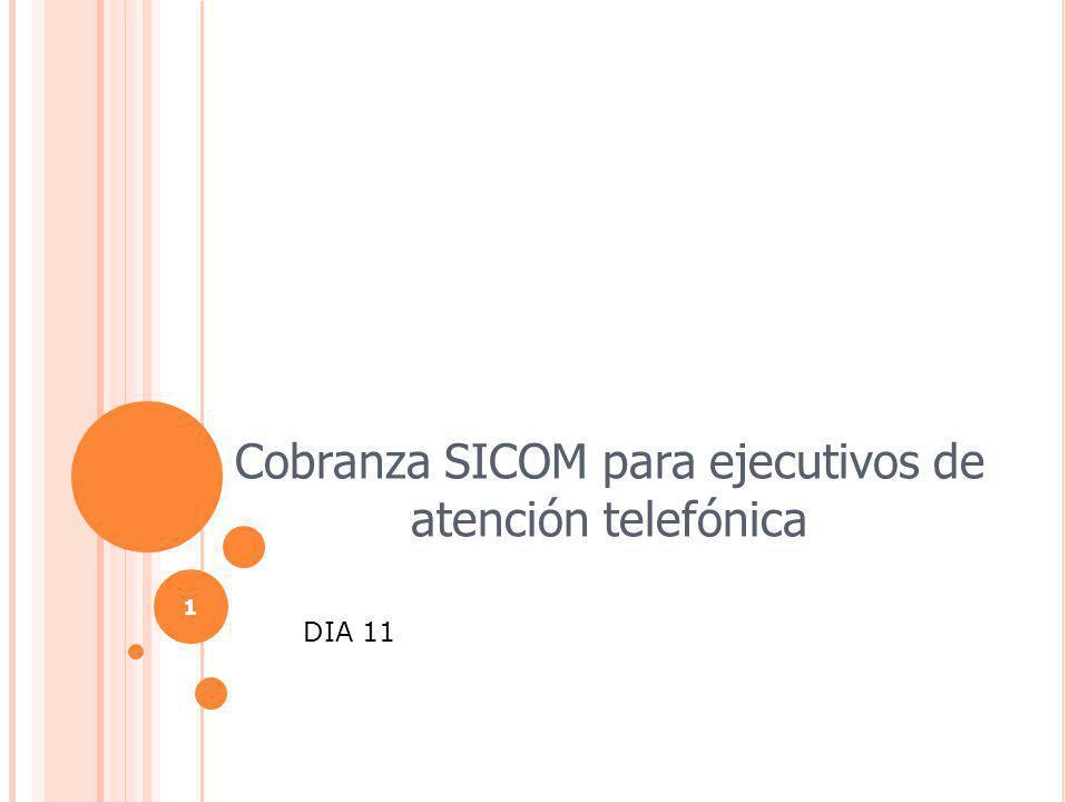 Cobranza SICOM para ejecutivos de atención telefónica 1 DIA 11