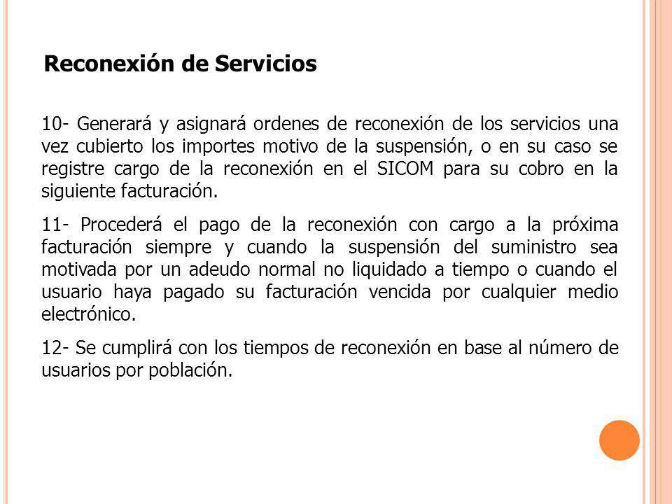 10- Generará y asignará ordenes de reconexión de los servicios una vez cubierto los importes motivo de la suspensión, o en su caso se registre cargo d