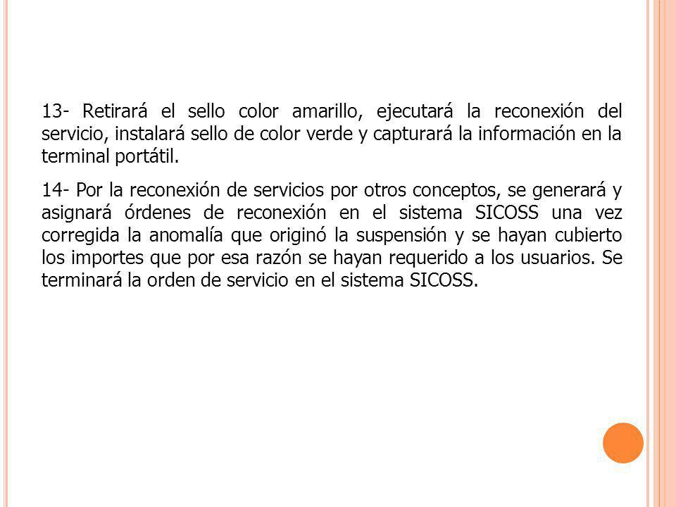 13- Retirará el sello color amarillo, ejecutará la reconexión del servicio, instalará sello de color verde y capturará la información en la terminal p