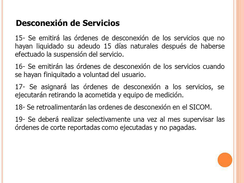 15- Se emitirá las órdenes de desconexión de los servicios que no hayan liquidado su adeudo 15 días naturales después de haberse efectuado la suspensi