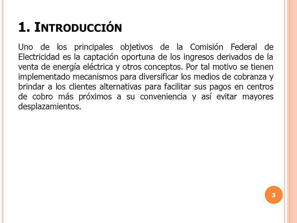 1. I NTRODUCCIÓN 3 Uno de los principales objetivos de la Comisión Federal de Electricidad es la captación oportuna de los ingresos derivados de la ve