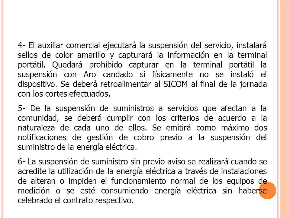 4- El auxiliar comercial ejecutará la suspensión del servicio, instalará sellos de color amarillo y capturará la información en la terminal portátil.