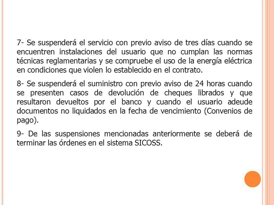 7- Se suspenderá el servicio con previo aviso de tres días cuando se encuentren instalaciones del usuario que no cumplan las normas técnicas reglament
