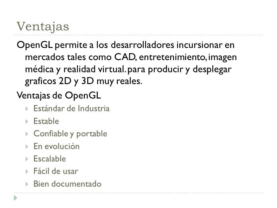 Ventajas OpenGL permite a los desarrolladores incursionar en mercados tales como CAD, entretenimiento, imagen médica y realidad virtual.