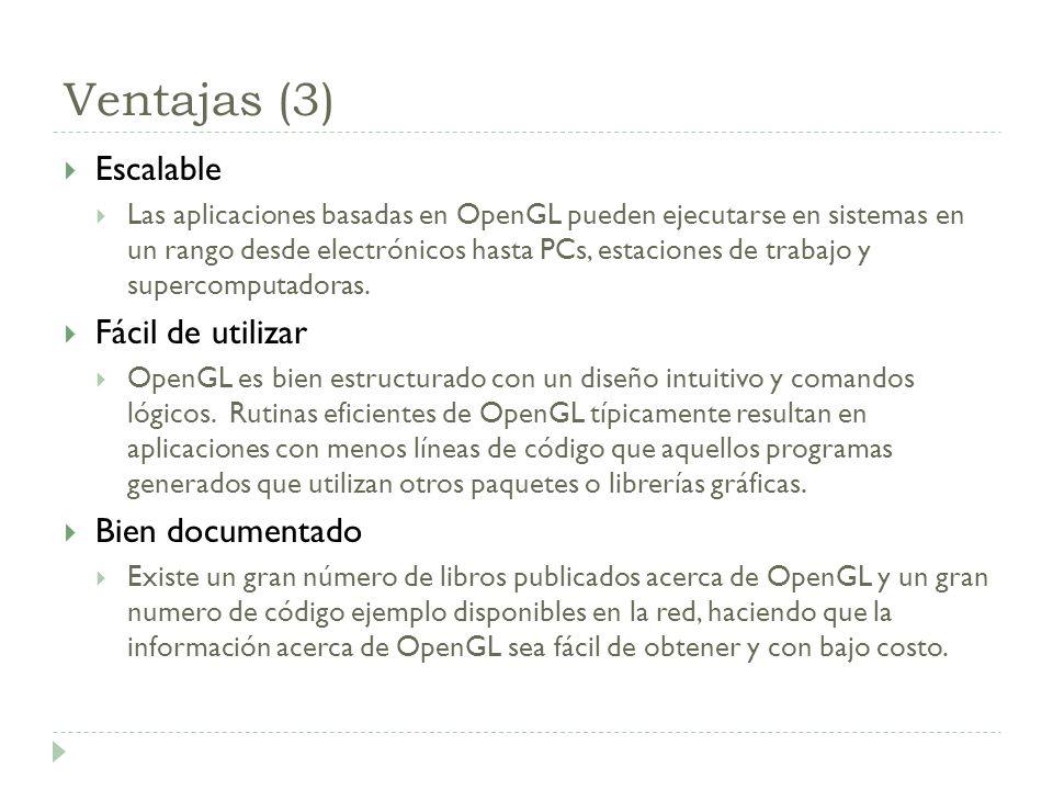 Ventajas (3) Escalable Las aplicaciones basadas en OpenGL pueden ejecutarse en sistemas en un rango desde electrónicos hasta PCs, estaciones de trabajo y supercomputadoras.
