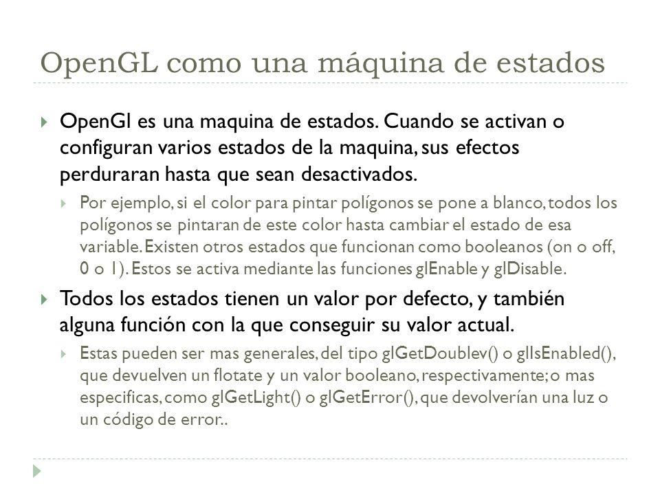 OpenGL como una máquina de estados OpenGl es una maquina de estados.