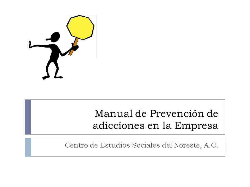 Manual de Prevención de adicciones en la Empresa Centro de Estudios Sociales del Noreste, A.C.