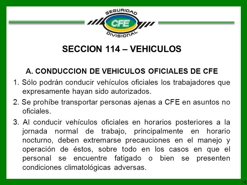 SECCION 114 – VEHICULOS A. CONDUCCION DE VEHICULOS OFICIALES DE CFE 1. Sólo podrán conducir vehículos oficiales los trabajadores que expresamente haya