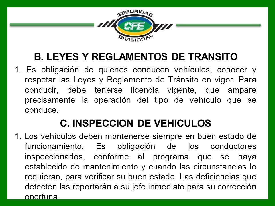 B. LEYES Y REGLAMENTOS DE TRANSITO 1. Es obligación de quienes conducen vehículos, conocer y respetar las Leyes y Reglamento de Tránsito en vigor. Par