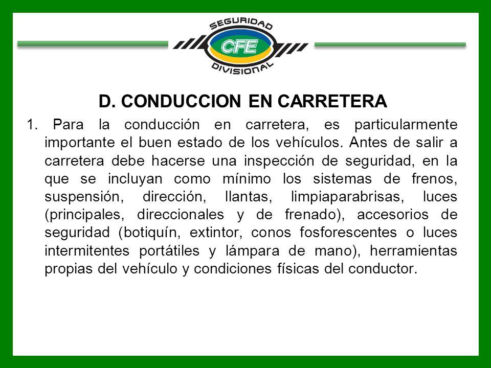 D. CONDUCCION EN CARRETERA 1. Para la conducción en carretera, es particularmente importante el buen estado de los vehículos. Antes de salir a carrete
