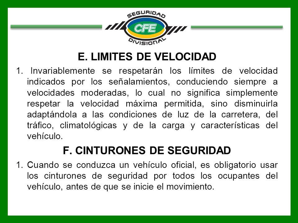 E. LIMITES DE VELOCIDAD 1. Invariablemente se respetarán los límites de velocidad indicados por los señalamientos, conduciendo siempre a velocidades m