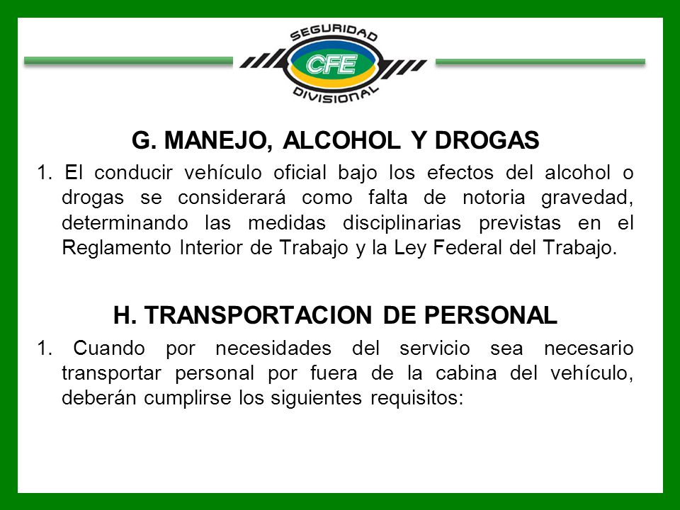 G. MANEJO, ALCOHOL Y DROGAS 1. El conducir vehículo oficial bajo los efectos del alcohol o drogas se considerará como falta de notoria gravedad, deter
