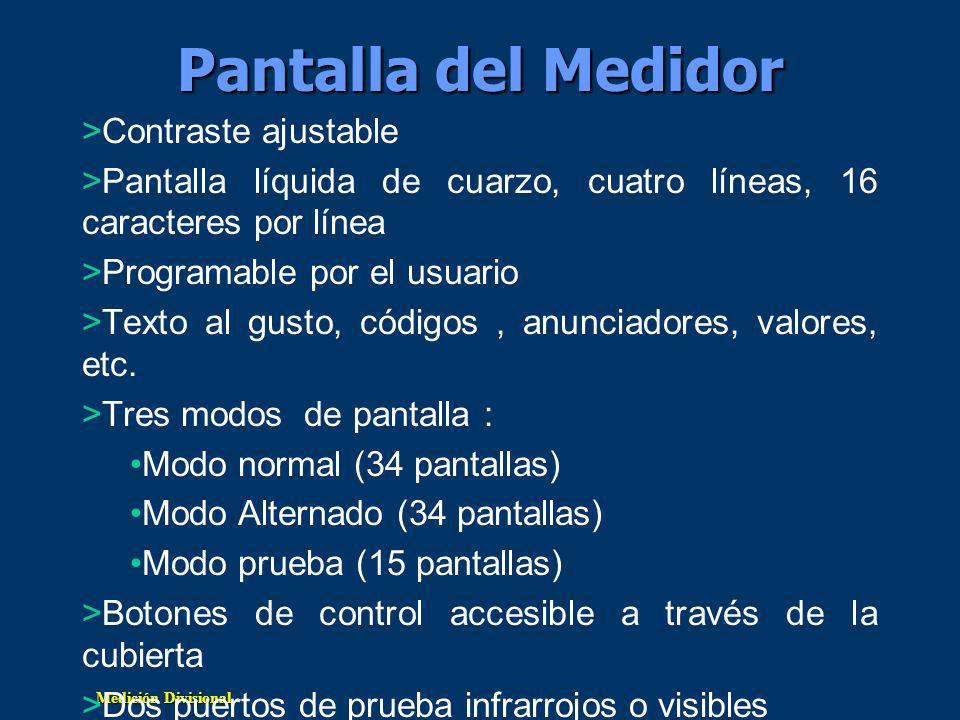 Medición Divisional Pantalla del Medidor >Contraste ajustable >Pantalla líquida de cuarzo, cuatro líneas, 16 caracteres por línea >Programable por el usuario >Texto al gusto, códigos, anunciadores, valores, etc.