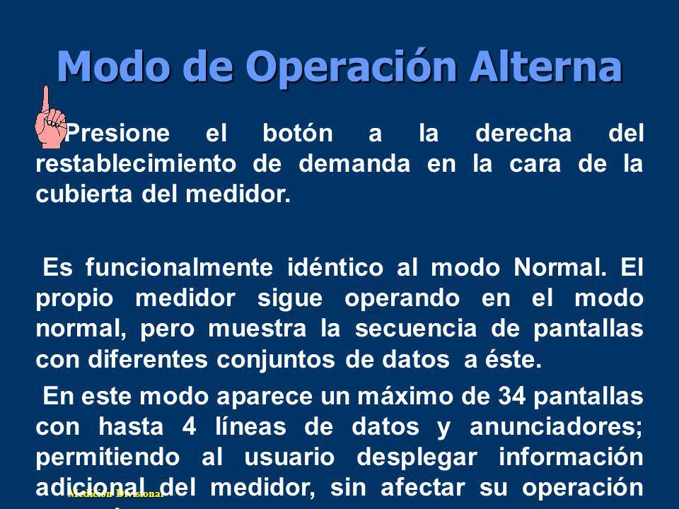 Medición Divisional Modo de Operación Alterna Presione el botón a la derecha del restablecimiento de demanda en la cara de la cubierta del medidor.