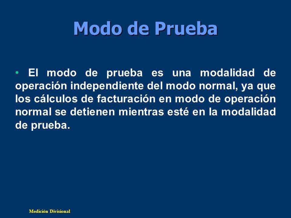 Medición Divisional Modo de Prueba El modo de prueba es una modalidad de operación independiente del modo normal, ya que los cálculos de facturación en modo de operación normal se detienen mientras esté en la modalidad de prueba.
