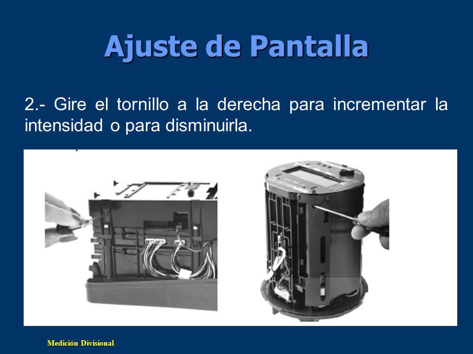Medición Divisional Ajuste de Pantalla 2.- Gire el tornillo a la derecha para incrementar la intensidad o para disminuirla.